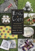Witchy Crafts: 60 Enchanted Projects for the Creative Witch (Paperback)