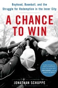 A Chance to Win: Boyhood, Baseball, and the Struggle for Redemption in the Inner City (Hardcover)