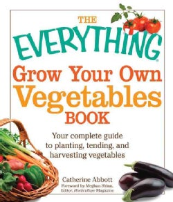 The Everything Grow Your Own Vegetables Book: Your Complete Guide to Planting, Tending, and Harvesting Vegetables (Paperback)