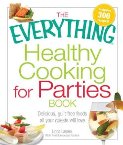 The Everything Healthy Cooking for Parties: Delicious, Guilt-free Foods All Your Guests Will Love (Spiral bound)