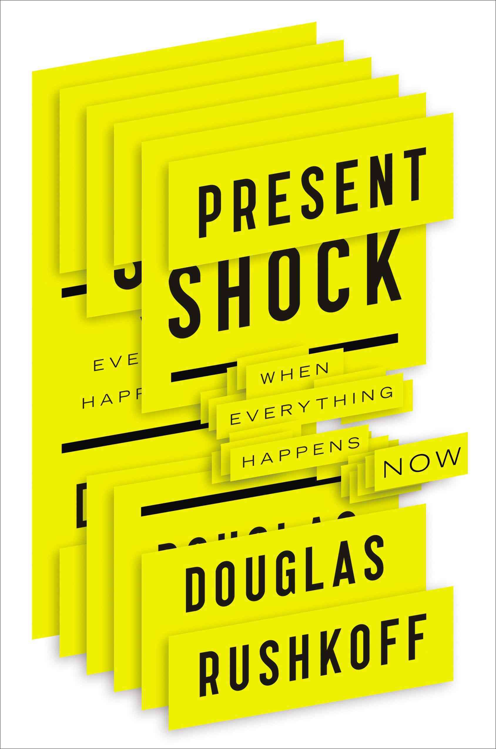 Present Shock: When Everything Happens Now (Hardcover)