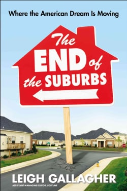 The End of the Suburbs: Where the American Dream Is Moving (Hardcover)