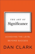 The Art of Significance: Achieving the Level Beyond Success (Hardcover)