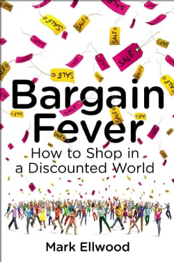 Bargain Fever: How to Shop in a Discounted World (Hardcover)