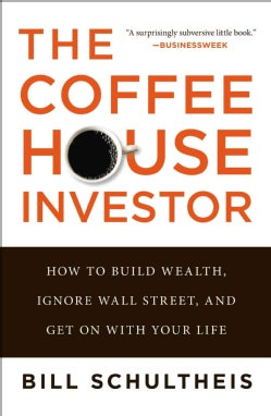 The Coffeehouse Investor: How to Build Wealth, Ignore Wall Street, and Get on With Your Life (Paperback)