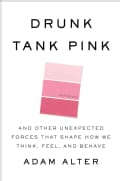 Drunk Tank Pink: And Other Unexpected Forces That Shape How We Think, Feel, and Behave (Hardcover)