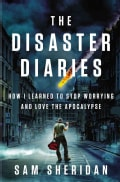 The Disaster Diaries: How I Learned to Stop Worrying and Love the Apocalypse (Hardcover)