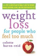 Weight Loss for People Who Feel Too Much: A 4-step, 8-week Plan to Finally Lose the Weight, Manage Emotional Eati... (Hardcover)