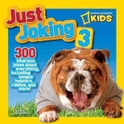 National Geographic Kids Just Joking 3: 300 Hilarious Jokes About Everything, Including Tongue Twisters, Riddles,... (Paperback)