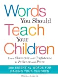 Words You Should Teach Your Children: From Character and Confidence to Patience and Peace, 200 Essential Words fo... (Paperback)