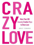 Crazy Love: More Than 200 Insanely Creative Ways to Show Love (Paperback)