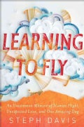 Learning to Fly: An Uncommon Memoir of Human Flight, Unexpected Love, and One Amazing Dog (Hardcover)