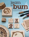 Learn to Burn: A Step-by-Step Guide to Getting Started in Pyrography (Paperback)