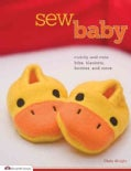 Sew Baby: Cuddly and Cute Bibs, Blankets, Booties, and More (Paperback)