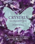 Crystals to Empower You: Use Crystals and the Law of Attraction to Manifest Abundance, Wellbeing and Happiness (Paperback)