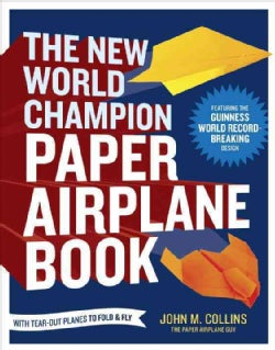 The New World Champion Paper Airplane Book: Featuring the Guinness World Record-Breaking Design, With Tear-Out Pl... (Paperback)