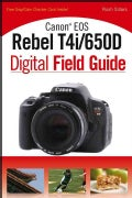 Canon EOS Rebel T4i / 650D Digital Field Guide