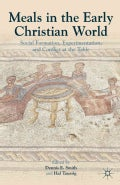 Meals in the Early Christian World: Social Formation, Experimentation, and Conflict at the Table (Hardcover)