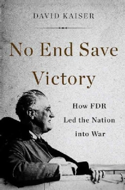 No End Save Victory: How FDR Led the Nation into War (Hardcover)