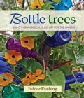 Bottle Trees: And the Whimsical Art of Garden Glass (Hardcover)