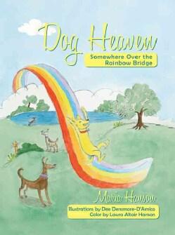 Dog Heaven: Somewhere Over the Rainbow Bridge (Hardcover)