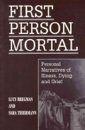 First Person Mortal: Personal Narratives of Illness, Dying, and Grief (Hardcover)