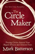 The Circle Maker: Praying Circles Around Your Biggest Dreams and Greatest Fears (Paperback)