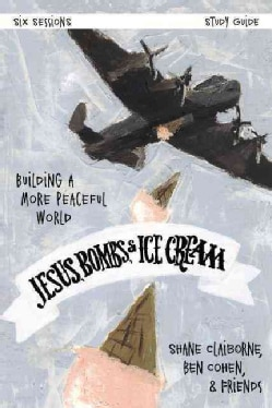 Jesus, Bombs, & Ice Cream: Building a More Peaceful World (Paperback)
