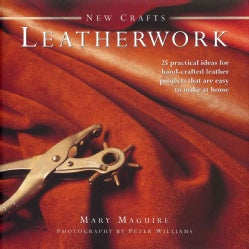 New Crafts: Leatherwork: 25 Practical Ideas for Hand-Crafted Leather Projects That Are Easy to Make at Home (Hardcover)