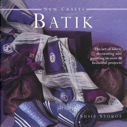 New Crafts Batik: The Art of Fabric Decorating and Painting in over 20 Beautiful Projects (Hardcover)