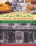 Recipes from My Italian Grandmother: A guide to ingredients, techniques and 100 traditional dishes, handed down f... (Hardcover)