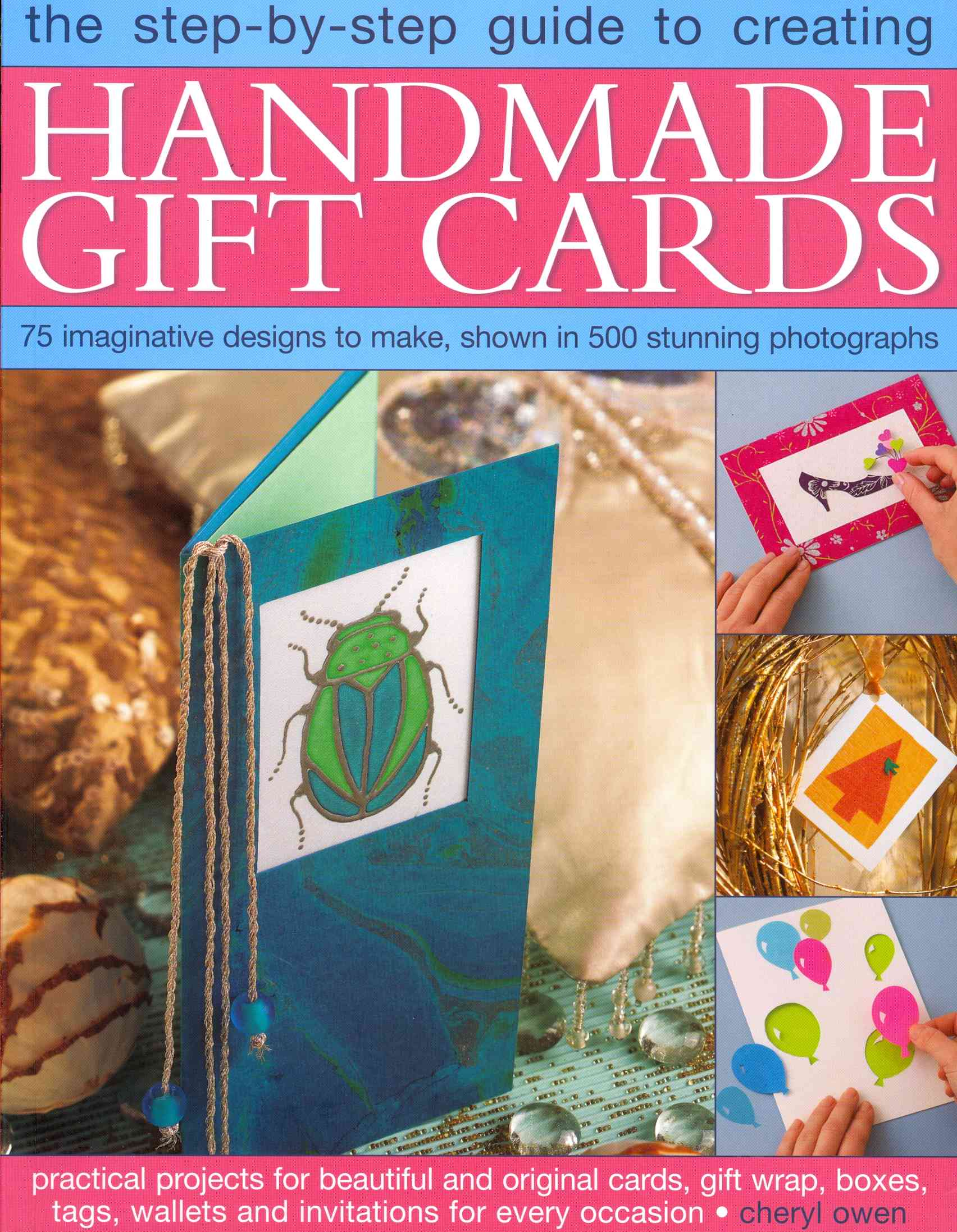 The Step-by-Step Guide to Creating Handmade Gift Cards: 75 Imaginative Designs to Make, Shown in 500 Stunning Pho... (Paperback)