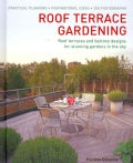Roof Terrace Gardening: Roof Terraces and Balcony Designs for Stunning Gardens in the Sky (Hardcover)