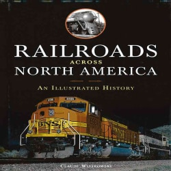 Railroads Across North America: An Illustrated History (Hardcover)