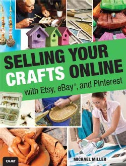 Selling Your Crafts Online: With Etsy, eBay, and Pinterest (Paperback)