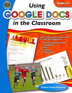 Using Google Docs in Your Classroom: Grade 6-8 (Paperback)