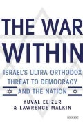 The War Within: Israel's Ultra-orthodox Threat to Democracy and the Nation (Hardcover)