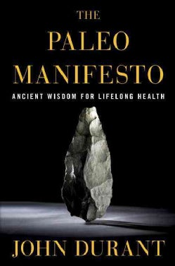 The Paleo Manifesto: Ancient Wisdom for Lifelong Health (Hardcover)