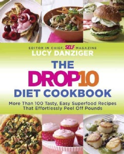 The Drop 10 Diet Cookbook: More Than 100 Tasty, Easy Superfood Recipes That Effortlessly Peel Off Pounds (Paperback)