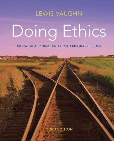 Doing Ethics: Moral Reasoning and Contemporary Issues (Paperback)
