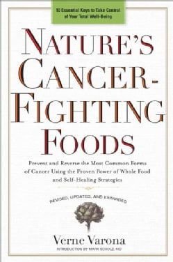 Nature's Cancer-Fighting Foods: Prevent and Reverse the Most Common Forms of Cancer Using the Proven Power of Who... (Paperback)