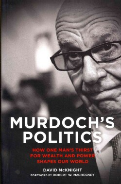 Murdoch's Politics: How One Man's Thirst for Wealth and Power Shapes Our World (Paperback)
