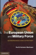 The European Union and Military Force: Governance and Strategy (Hardcover)