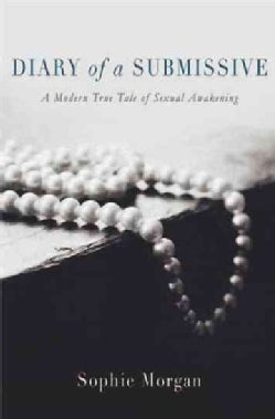 Diary of a Submissive: A Modern True Tale of Sexual Awakening (Paperback)