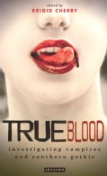 True Blood: Investigating Vampires and Southern Gothic (Paperback)