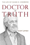 Doctor of Truth: The Life of David R. Hawkins (Hardcover)