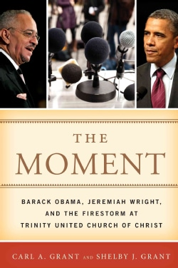 The Moment: Barack Obama, Jeremiah Wright, and the Firestorm at Trinity United Church of Christ (Hardcover)