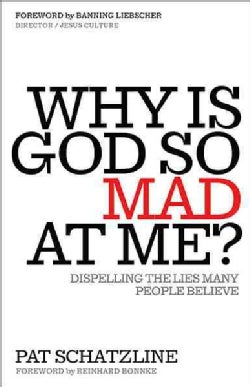 Why is God So Mad at Me?: Dispelling the Lies Many People Believe (Paperback)