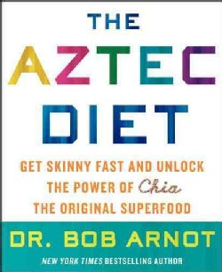 The Aztec Diet: Chia Power: The Superfood That Gets You Skinny and Keeps You Healthy (Hardcover)