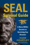 Seal Survival Guide: A Navy SEAL's Secrets to Surviving Any Disaster (Paperback)